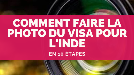 Comment faire la photo du visa pour l'Inde